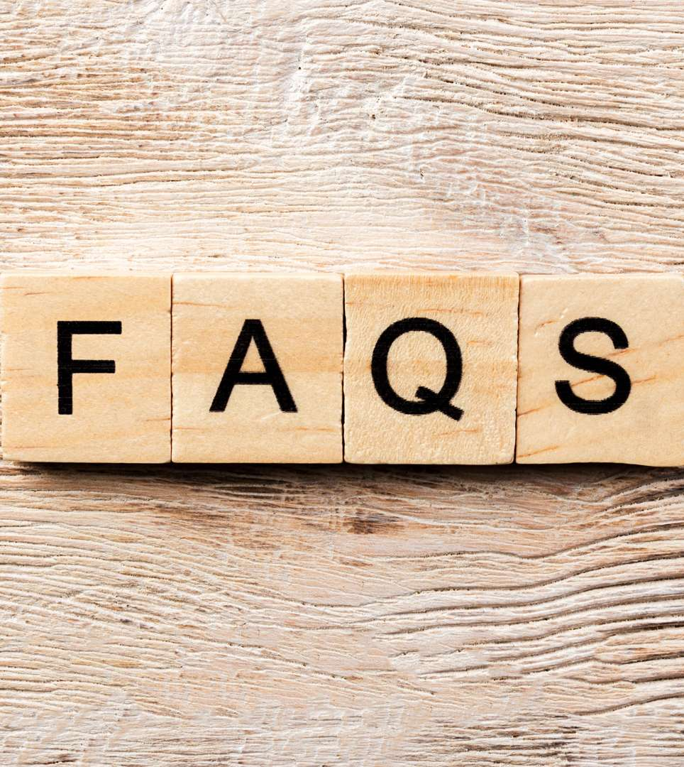 HERE ARE THE ANSWERS TO YOUR FREQUENTLY ASKED QUESTIONS